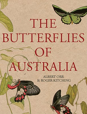 The Butterflies of Australia By Orr, Albert/ Kitching, Roger